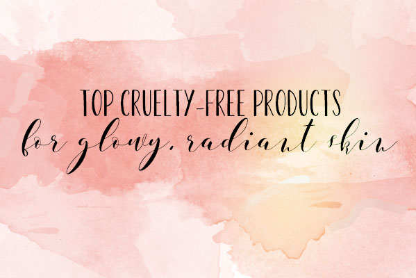 My top 5 cruelty-free products for glowy, radiant skin