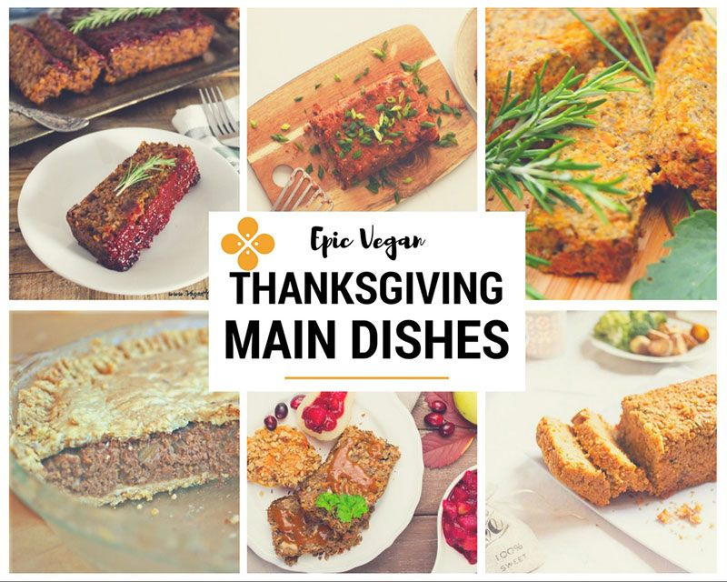 Epic Vegan Thanksgiving Main Dishes