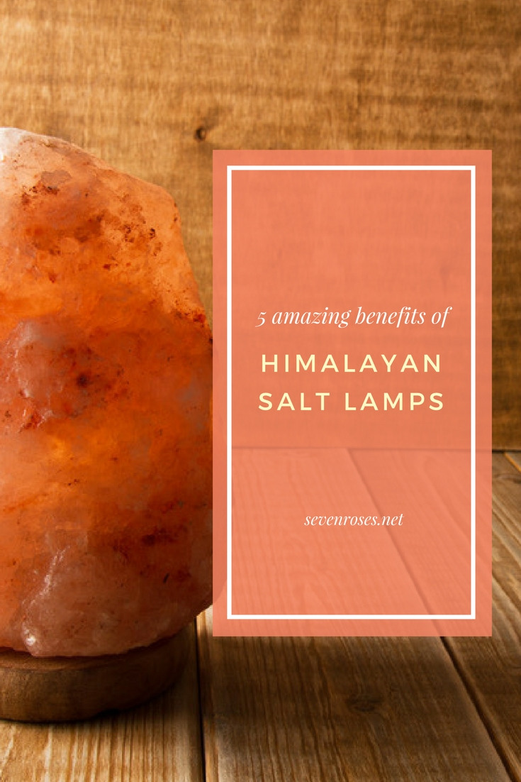 5 amazing benefits of Himalayan Salt Lamps - Seven Roses