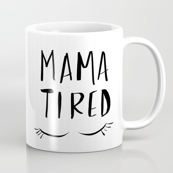 Mama Tired
