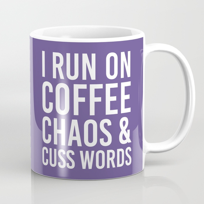 I Run On Coffee, Chaos & Cuss Words (Ultra Violet)