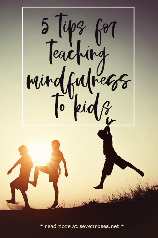 5 tips for teaching mindfulness to kids